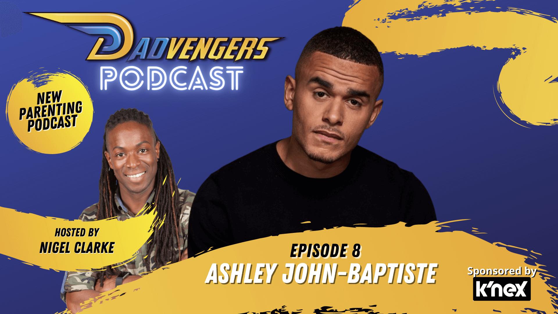 Dadvengers Podcast Episode 8 - Ashley John-Baptiste