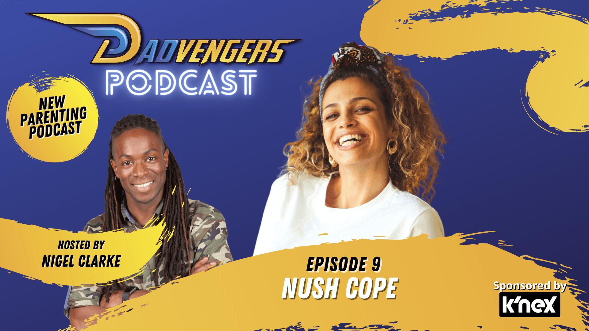 Dadvengers Podcast Ep 9 - Nush Cope