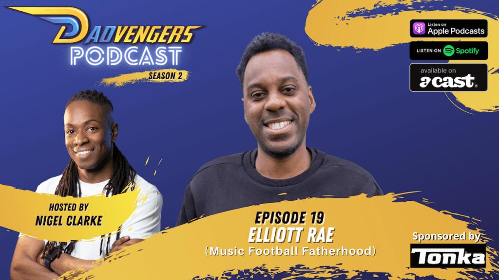 Dadvengers Podcast Episode 19 - Elliott Rae